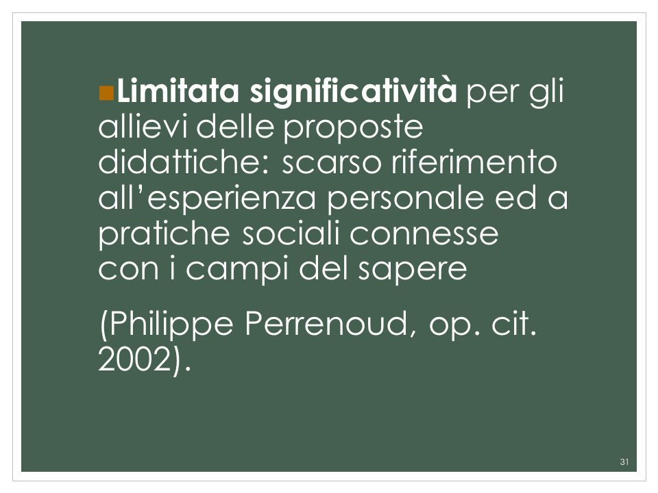 31 Limitata significatività per gli allievi delle proposte didattiche: scarso riferimento allesperienza personale ed a pratiche sociali connesse con i