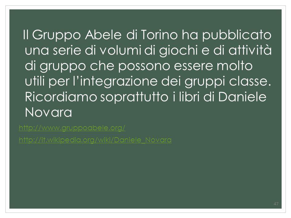 47 Il Gruppo Abele di Torino ha pubblicato una serie di volumi di giochi e di attività di gruppo che possono essere molto utili per lintegrazione dei