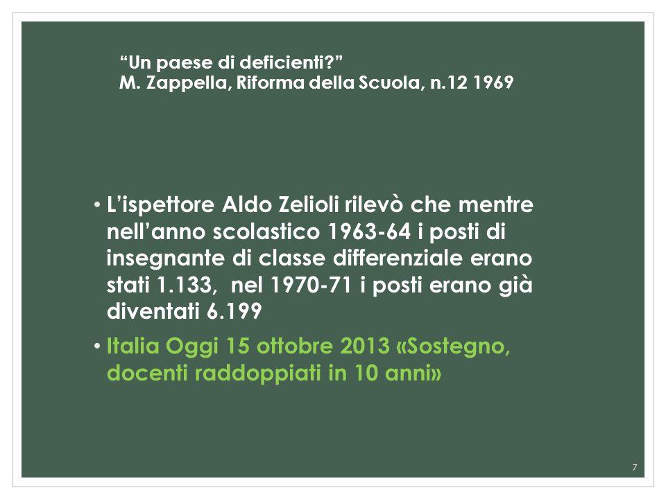 7 Un paese di deficienti? M. Zappella, Riforma della Scuola, n.12 1969 Lispettore Aldo Zelioli rilevò che mentre nellanno scolastico 1963-64 i posti d