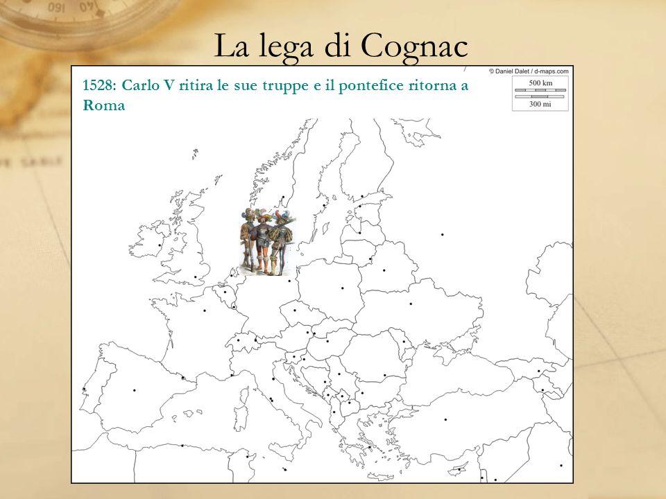 La lega di Cognac 1526: Francesco I, Papa Clemente VII, Firenze, Milano, Venezia e Genova si uniscono in una lega antiasburgica.