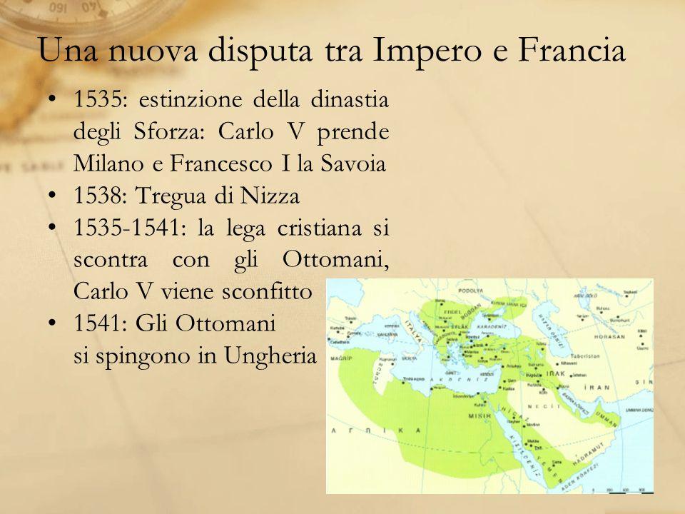 Impero e Ottomani contro la Francia 1542: francesco I rompe la tregua di Nizza e si allea segretamente con Solimano 1545: con la pace di Crépy il fronte orientale dellimpero viene assicurato