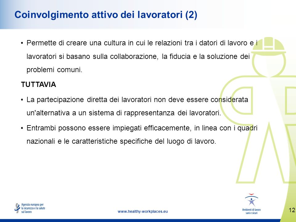 12 www.healthy-workplaces.eu Coinvolgimento attivo dei lavoratori (2) Permette di creare una cultura in cui le relazioni tra i datori di lavoro e i la