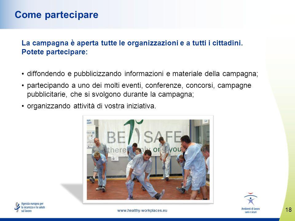 www.healthy-workplaces.eu La campagna è aperta tutte le organizzazioni e a tutti i cittadini. Potete partecipare: diffondendo e pubblicizzando informa