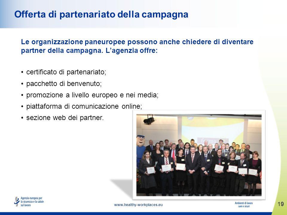 www.healthy-workplaces.eu Le organizzazione paneuropee possono anche chiedere di diventare partner della campagna. Lagenzia offre: certificato di part