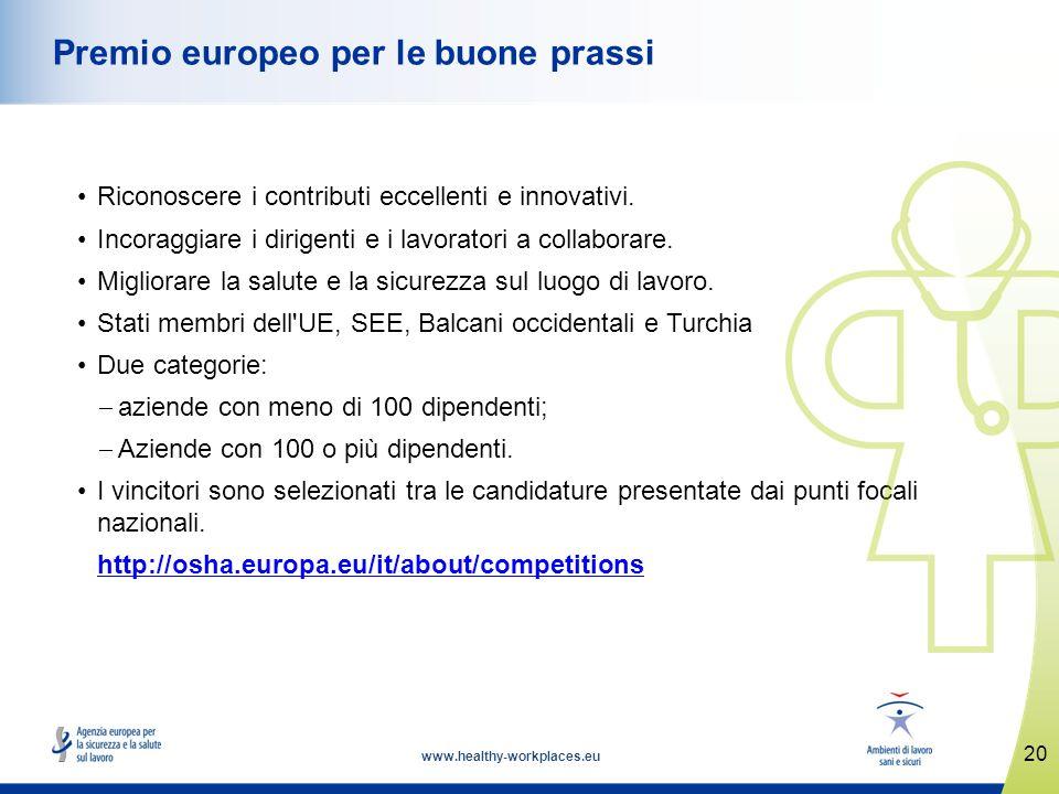 www.healthy-workplaces.eu Riconoscere i contributi eccellenti e innovativi. Incoraggiare i dirigenti e i lavoratori a collaborare. Migliorare la salut