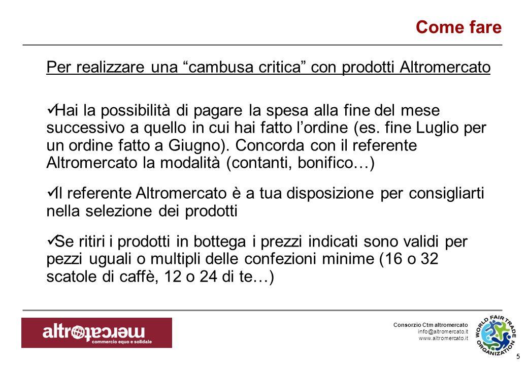 Consorzio Ctm altromercato info@altromercato.it www.altromercato.it 5 Come fare Per realizzare una cambusa critica con prodotti Altromercato Hai la po