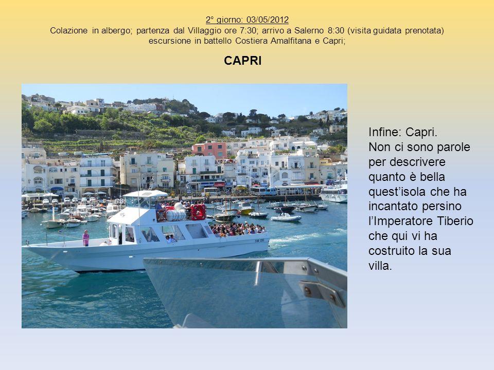 2° giorno: 03/05/2012 Colazione in albergo; partenza dal Villaggio ore 7:30; arrivo a Salerno 8:30 (visita guidata prenotata) escursione in battello C
