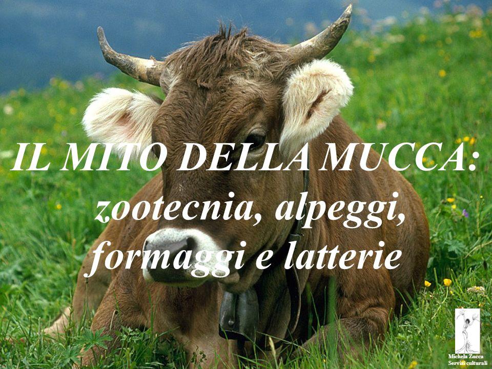 Michela Zucca Servizi culturali IL MITO DELLA MUCCA: zootecnia, alpeggi, formaggi e latterie