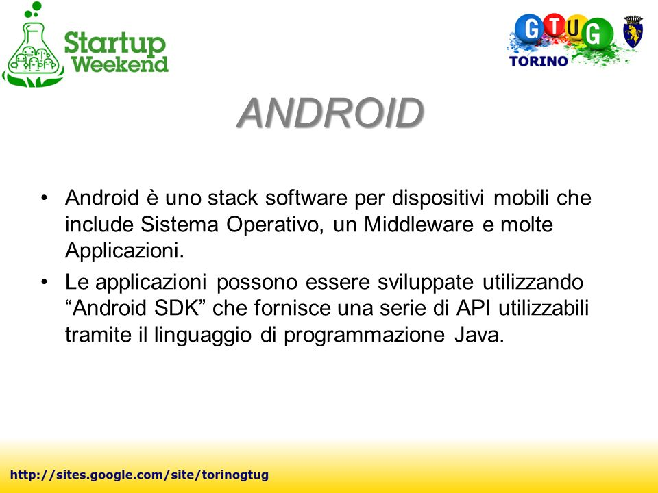 ANDROID Android è uno stack software per dispositivi mobili che include Sistema Operativo, un Middleware e molte Applicazioni.