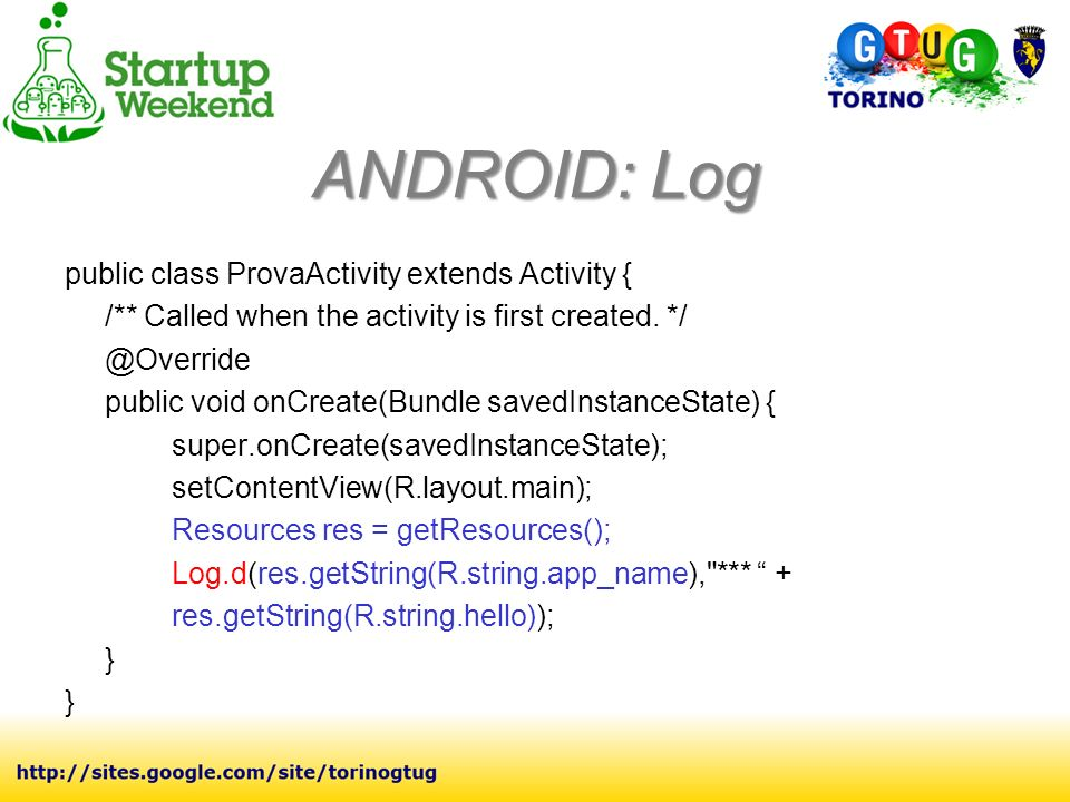 ANDROID: Log public class ProvaActivity extends Activity { /** Called when the activity is first created. */ @Override public void onCreate(Bundle sav