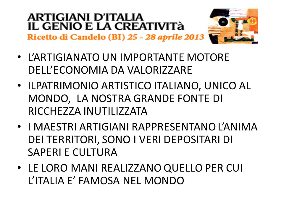 LARTIGIANATO UN IMPORTANTE MOTORE DELLECONOMIA DA VALORIZZARE ILPATRIMONIO ARTISTICO ITALIANO, UNICO AL MONDO, LA NOSTRA GRANDE FONTE DI RICCHEZZA INU