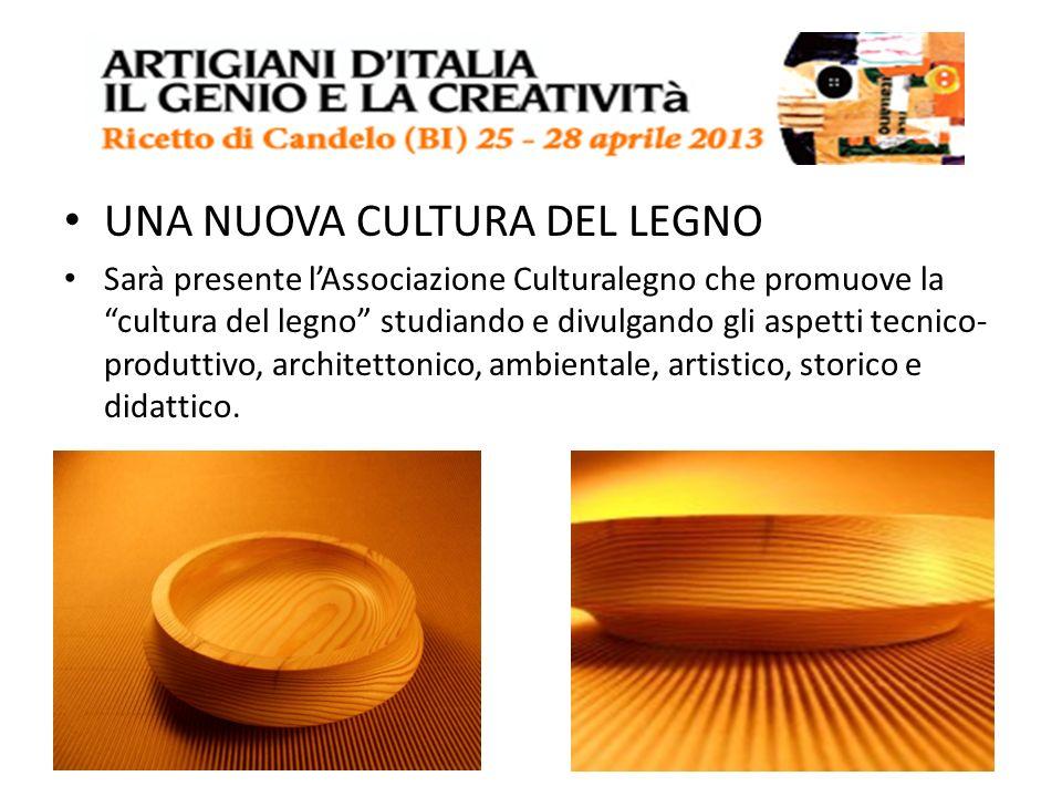 UNA NUOVA CULTURA DEL LEGNO Sarà presente lAssociazione Culturalegno che promuove la cultura del legno studiando e divulgando gli aspetti tecnico- pro