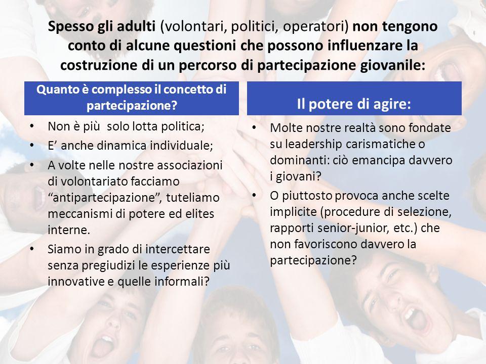 Spesso gli adulti (volontari, politici, operatori) non tengono conto di alcune questioni che possono influenzare la costruzione di un percorso di partecipazione giovanile: Quanto è complesso il concetto di partecipazione.