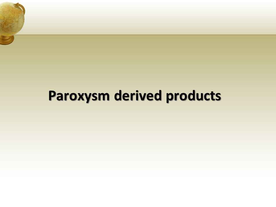 Paroxysm derived products