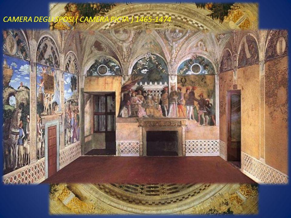 CAMERA DEGLI SPOSI ( CAMERA PICTA ) 1465-1474 Presso la corte dei Gonzaga nel palazzo ducale di Mantova, Mantegna decora ad affresco e con tempera a s