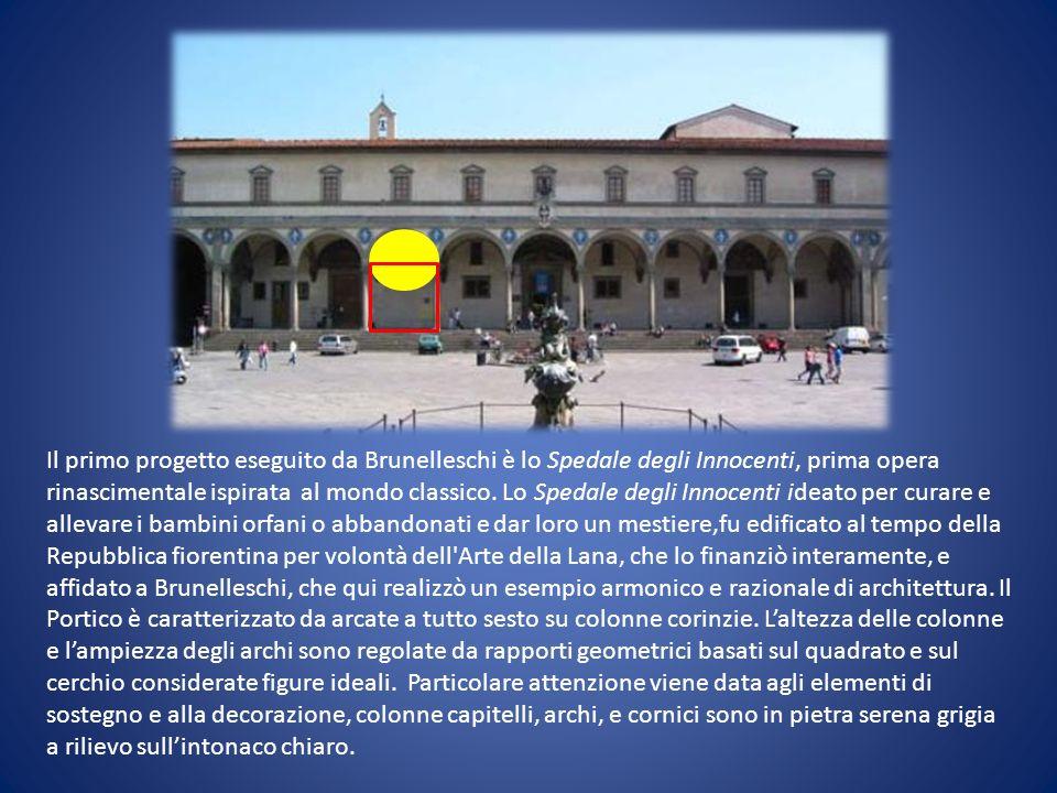 Il primo progetto eseguito da Brunelleschi è lo Spedale degli Innocenti, prima opera rinascimentale ispirata al mondo classico. Lo Spedale degli Innoc