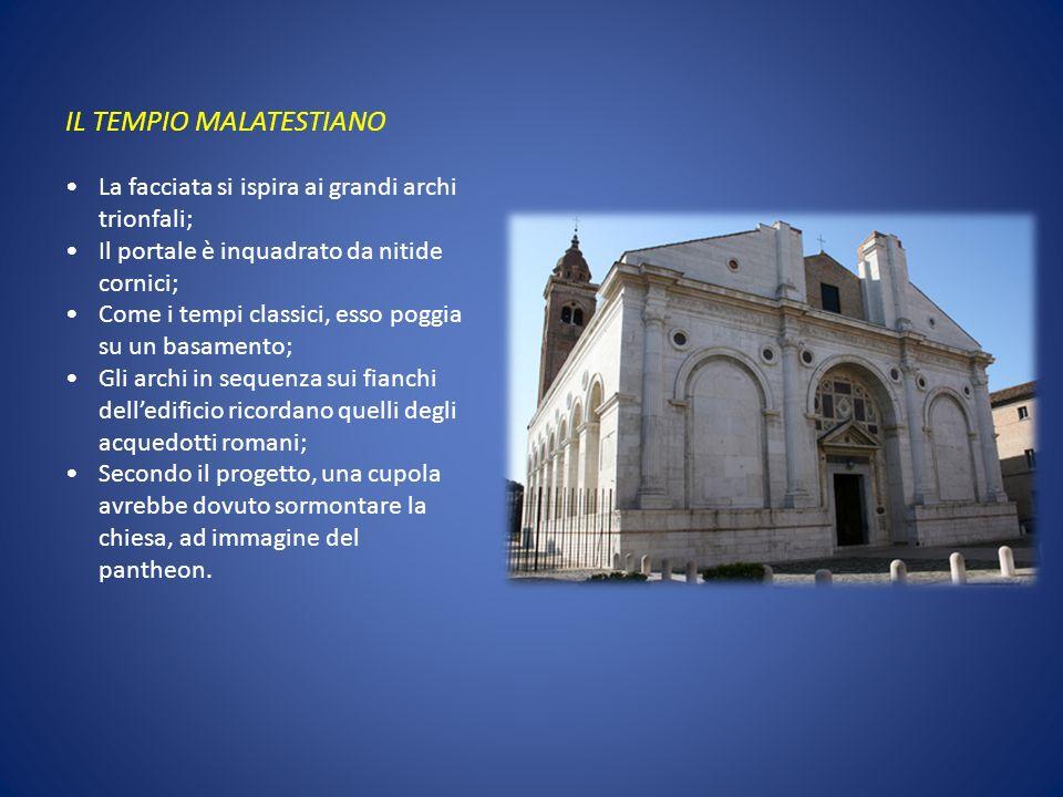 IL TEMPIO MALATESTIANO La facciata si ispira ai grandi archi trionfali; Il portale è inquadrato da nitide cornici; Come i tempi classici, esso poggia