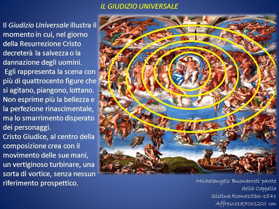 IL GIUDIZIO UNIVERSALE Il Giudizio Universale illustra il momento in cui, nel giorno della Resurrezione Cristo decreterà la salvezza o la dannazione d