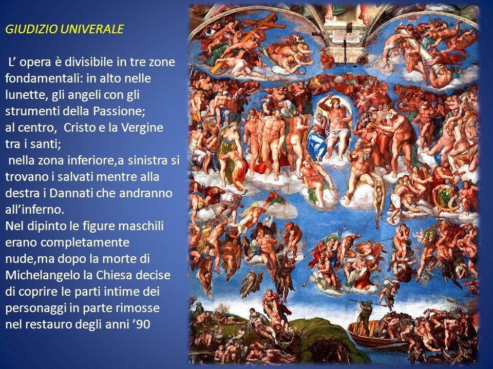 GIUDIZIO UNIVERALE L opera è divisibile in tre zone fondamentali: in alto nelle lunette, gli angeli con gli strumenti della Passione; al centro, Crist