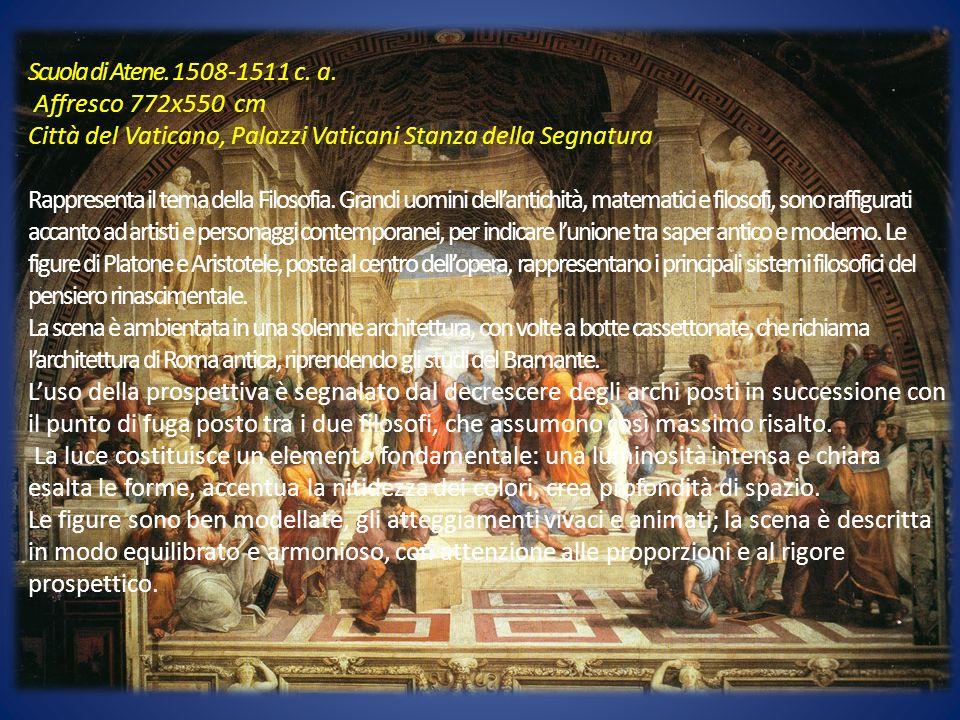 Scuola di Atene. 1508-1511 c. a. Affresco 772x550 cm Città del Vaticano, Palazzi Vaticani Stanza della Segnatura Rappresenta il tema della Filosofia.