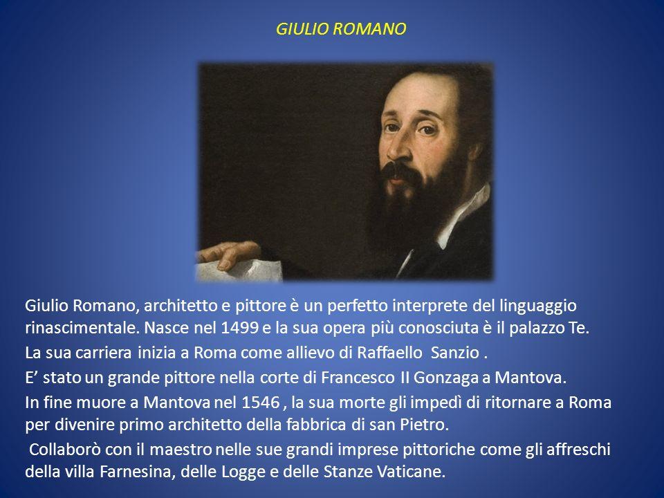 Giulio Romano, architetto e pittore è un perfetto interprete del linguaggio rinascimentale. Nasce nel 1499 e la sua opera più conosciuta è il palazzo