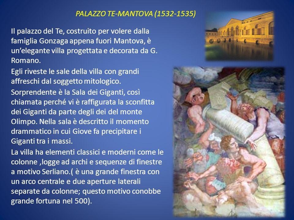PALAZZO TE-MANTOVA (1532-1535) Il palazzo del Te, costruito per volere dalla famiglia Gonzaga appena fuori Mantova, è unelegante villa progettata e de