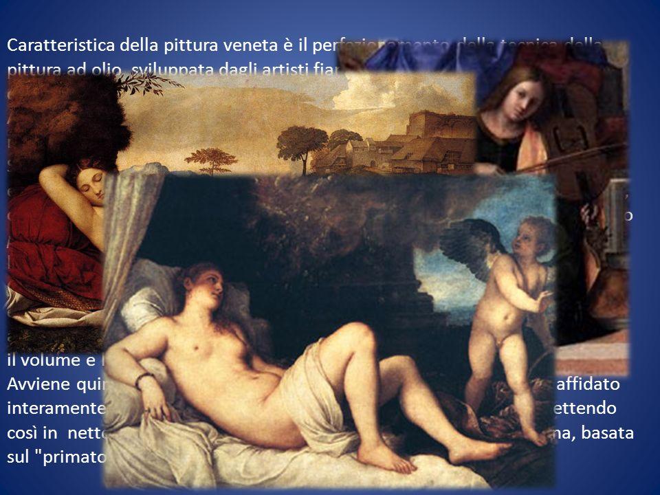 Caratteristica della pittura veneta è il perfezionamento della tecnica della pittura ad olio, sviluppata dagli artisti fiamminghi, che permette una ga