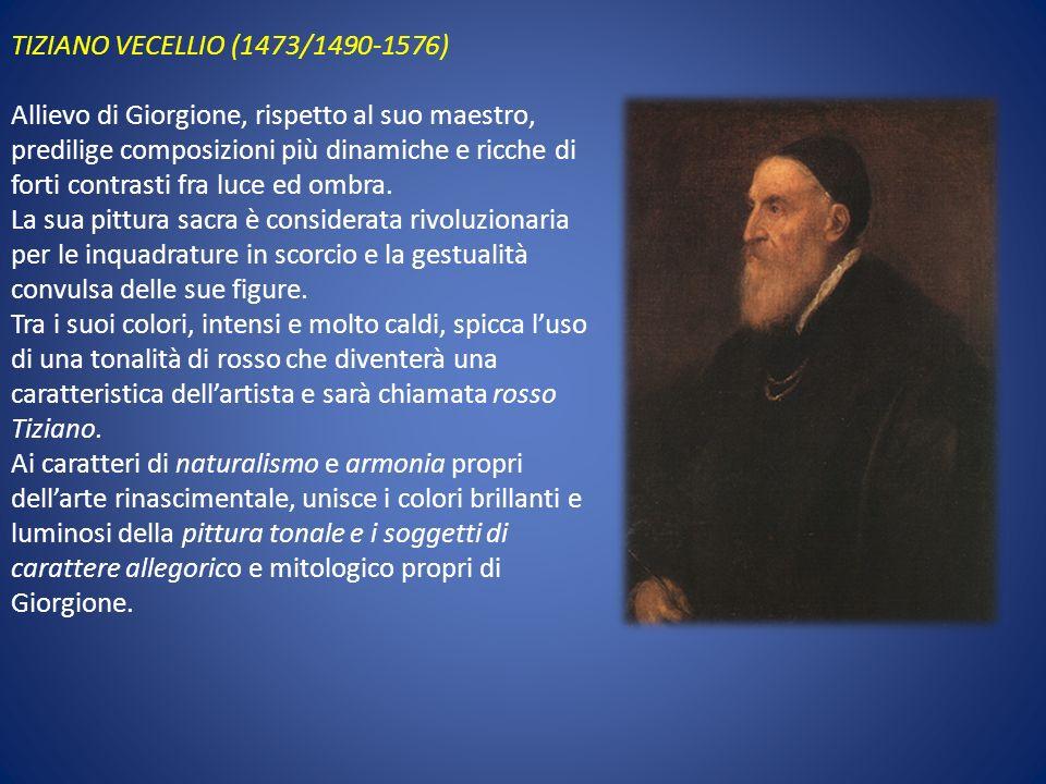 TIZIANO VECELLIO (1473/1490-1576) Allievo di Giorgione, rispetto al suo maestro, predilige composizioni più dinamiche e ricche di forti contrasti fra