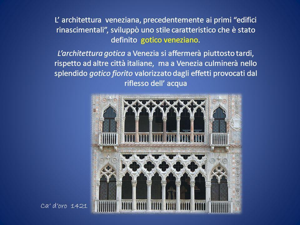 L architettura veneziana, precedentemente ai primi edifici rinascimentali, sviluppò uno stile caratteristico che è stato definito gotico veneziano. La