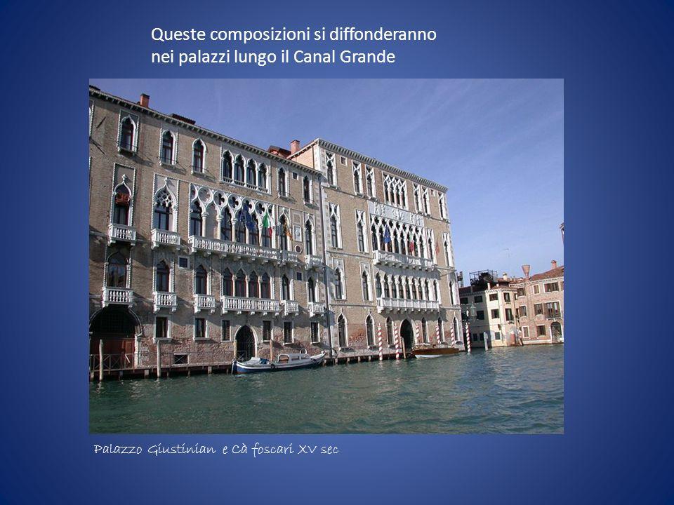 Queste composizioni si diffonderanno nei palazzi lungo il Canal Grande Palazzo Giustinian e Cà foscari XV sec