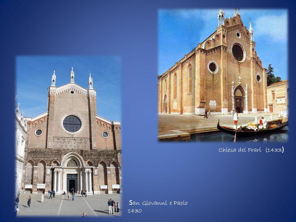 S an Giovanni e Paolo 1430 Chiesa dei Frari (1433 )