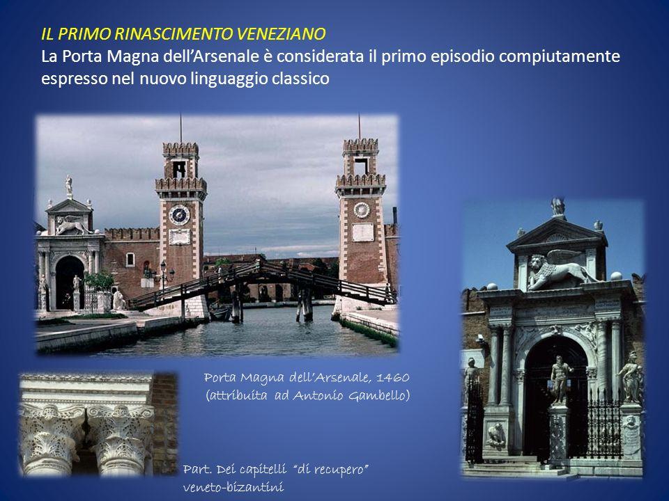 IL PRIMO RINASCIMENTO VENEZIANO La Porta Magna dellArsenale è considerata il primo episodio compiutamente espresso nel nuovo linguaggio classico Porta