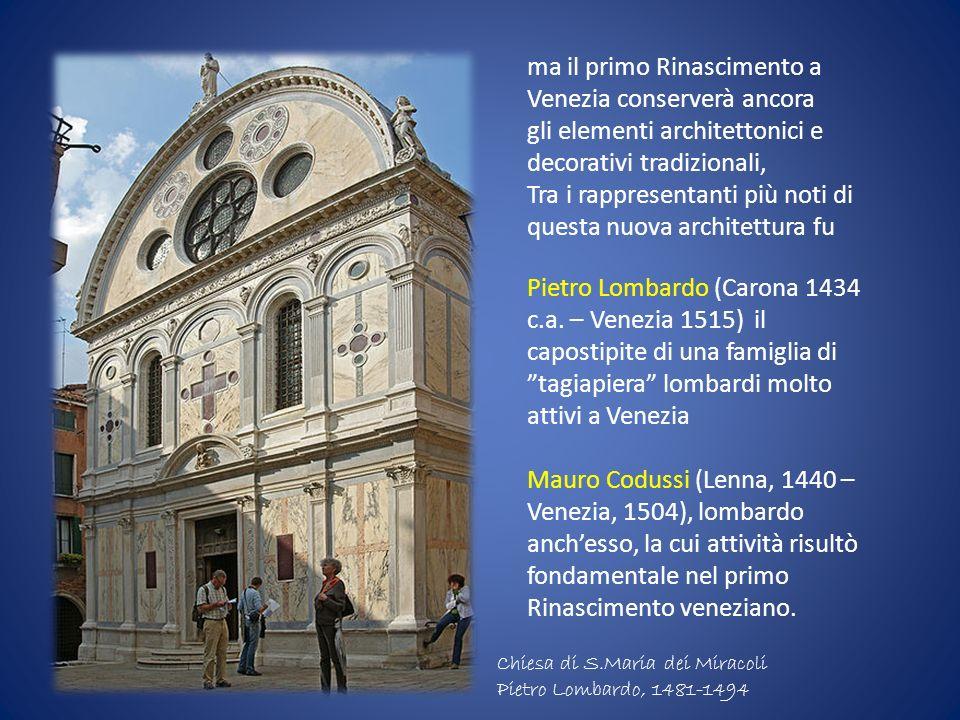 ma il primo Rinascimento a Venezia conserverà ancora gli elementi architettonici e decorativi tradizionali, Tra i rappresentanti più noti di questa nu