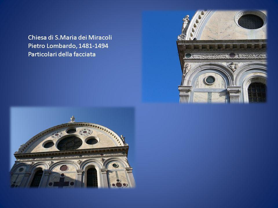 Chiesa di S.Maria dei Miracoli Pietro Lombardo, 1481-1494 Particolari della facciata