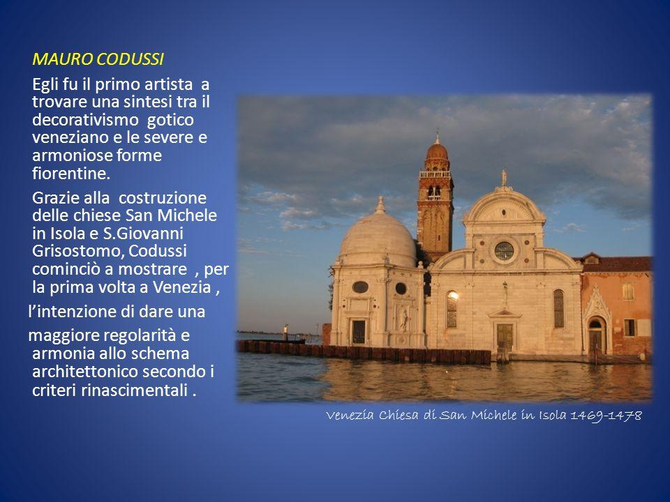 MAURO CODUSSI Egli fu il primo artista a trovare una sintesi tra il decorativismo gotico veneziano e le severe e armoniose forme fiorentine. Grazie al