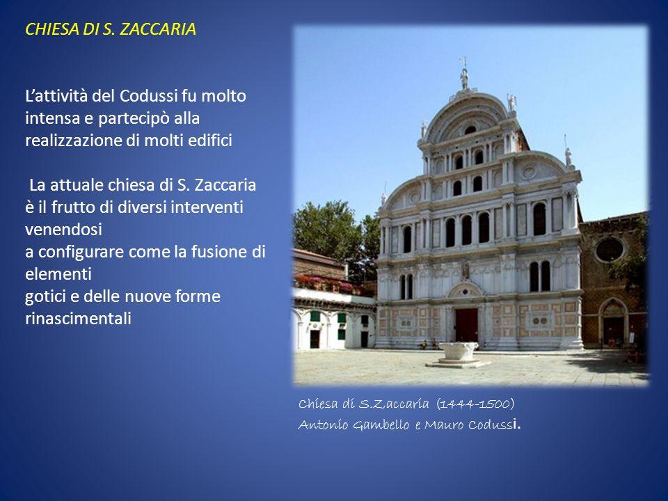 Chiesa di S.Zaccaria (1444-1500) Antonio Gambello e Mauro Coduss i. CHIESA DI S. ZACCARIA Lattività del Codussi fu molto intensa e partecipò alla real