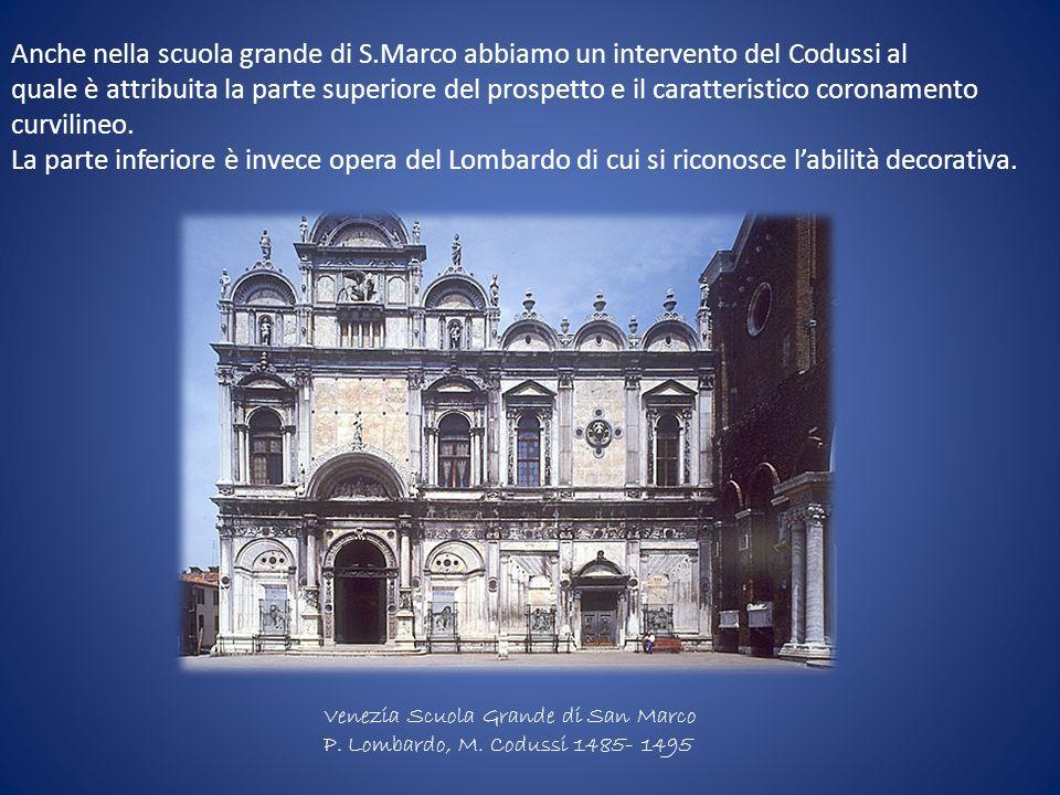 Venezia Scuola Grande di San Marco P. Lombardo, M. Codussi 1485- 1495 Anche nella scuola grande di S.Marco abbiamo un intervento del Codussi al quale
