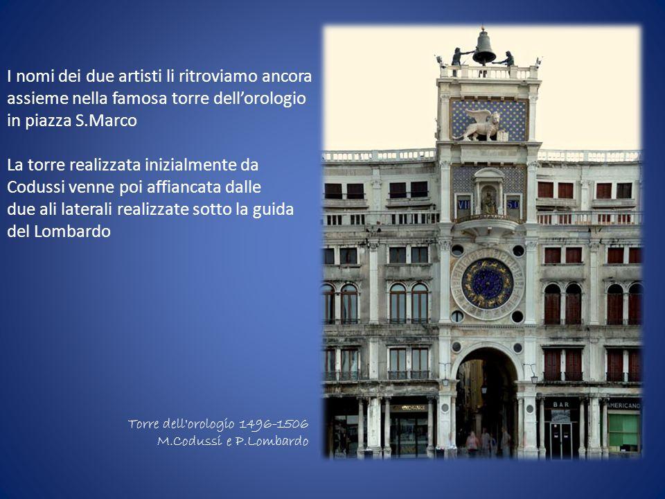 Torre dell'orologio 1496-1506 M.Codussi e P.Lombardo I nomi dei due artisti li ritroviamo ancora assieme nella famosa torre dellorologio in piazza S.M