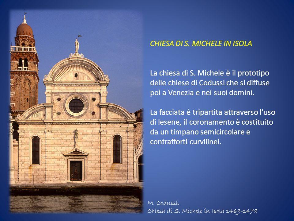 CHIESA DI S. MICHELE IN ISOLA La chiesa di S. Michele è il prototipo delle chiese di Codussi che si diffuse poi a Venezia e nei suoi domini. La faccia