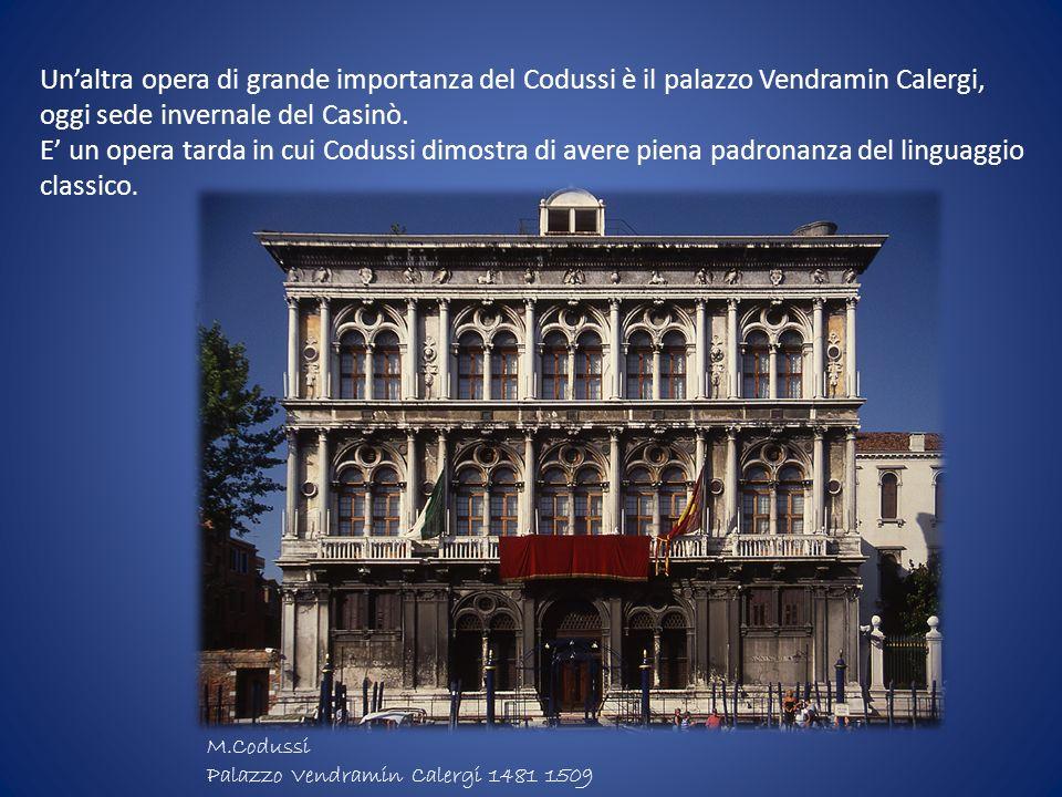 Unaltra opera di grande importanza del Codussi è il palazzo Vendramin Calergi, oggi sede invernale del Casinò. E un opera tarda in cui Codussi dimostr
