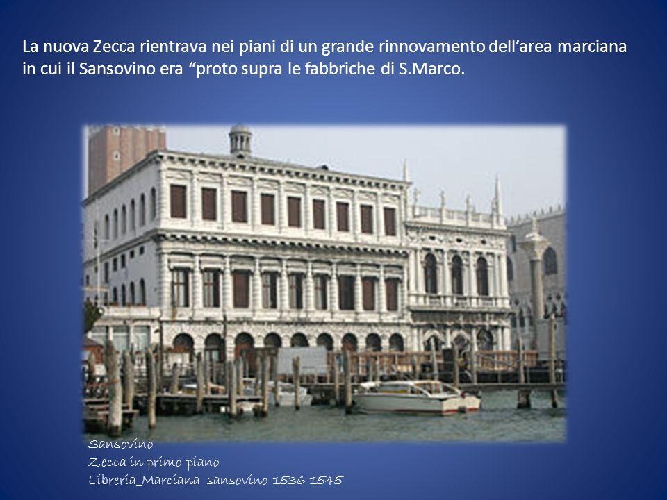 Sansovino Zecca in primo piano Libreria_Marciana sansovino 1536 1545 La nuova Zecca rientrava nei piani di un grande rinnovamento dellarea marciana in