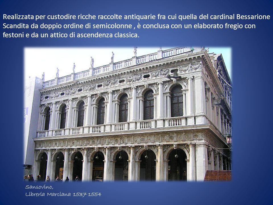 Sansovino, Libreria Marciana 1537 1554 Realizzata per custodire ricche raccolte antiquarie fra cui quella del cardinal Bessarione Scandita da doppio o