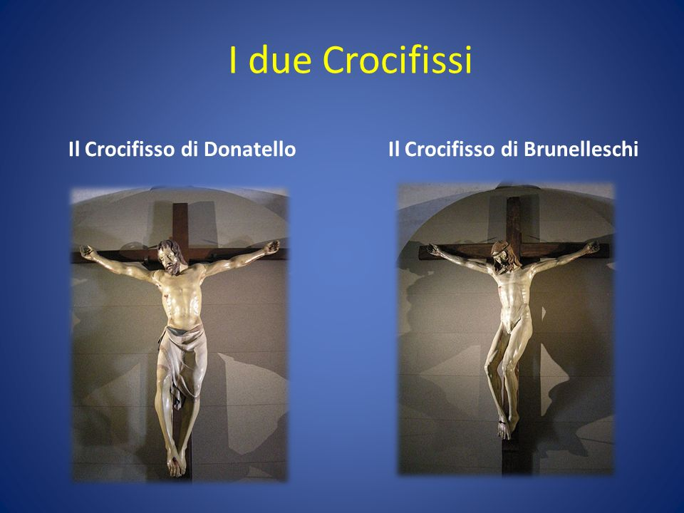 I due Crocifissi Il Crocifisso di DonatelloIl Crocifisso di Brunelleschi