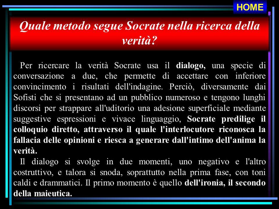 HOME Quale metodo segue Socrate nella ricerca della verità? Per ricercare la verità Socrate usa il dialogo, una specie di conversazione a due, che per