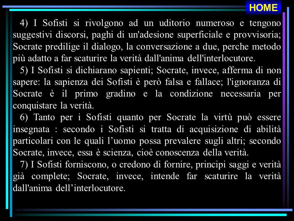 4) I Sofisti si rivolgono ad un uditorio numeroso e tengono suggestivi discorsi, paghi di un'adesione superficiale e provvisoria; Socrate predilige il