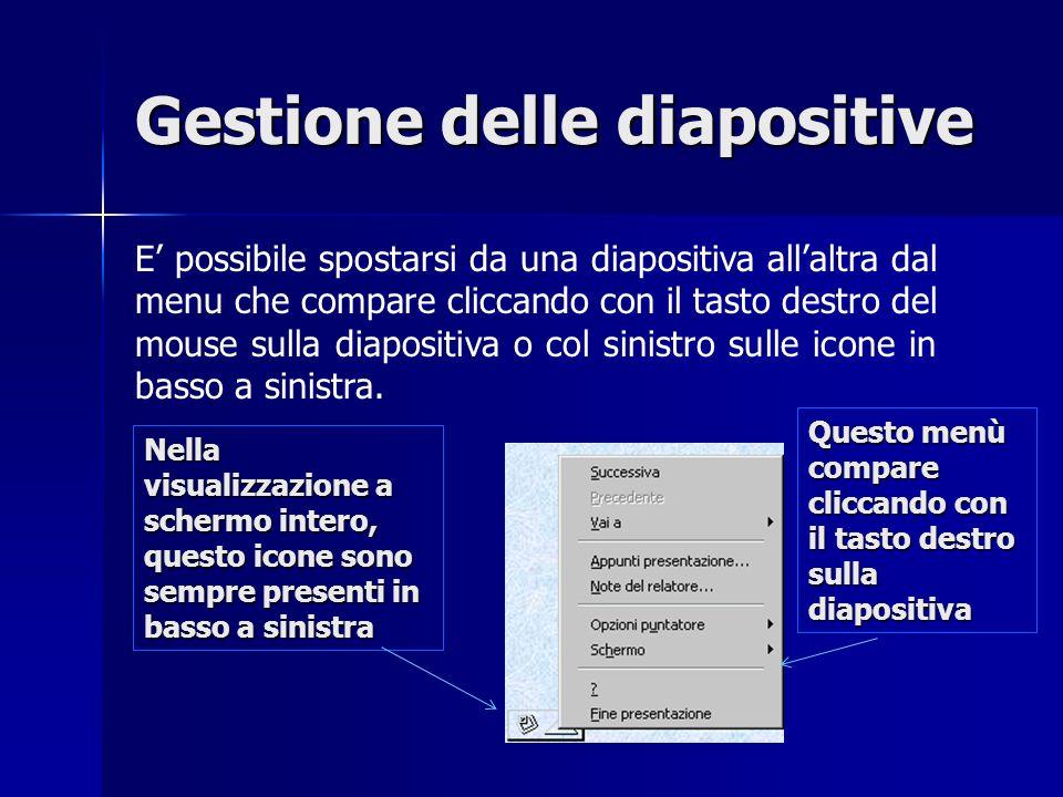 Gestione delle diapositive E possibile spostarsi da una diapositiva allaltra dal menu che compare cliccando con il tasto destro del mouse sulla diapositiva o col sinistro sulle icone in basso a sinistra.