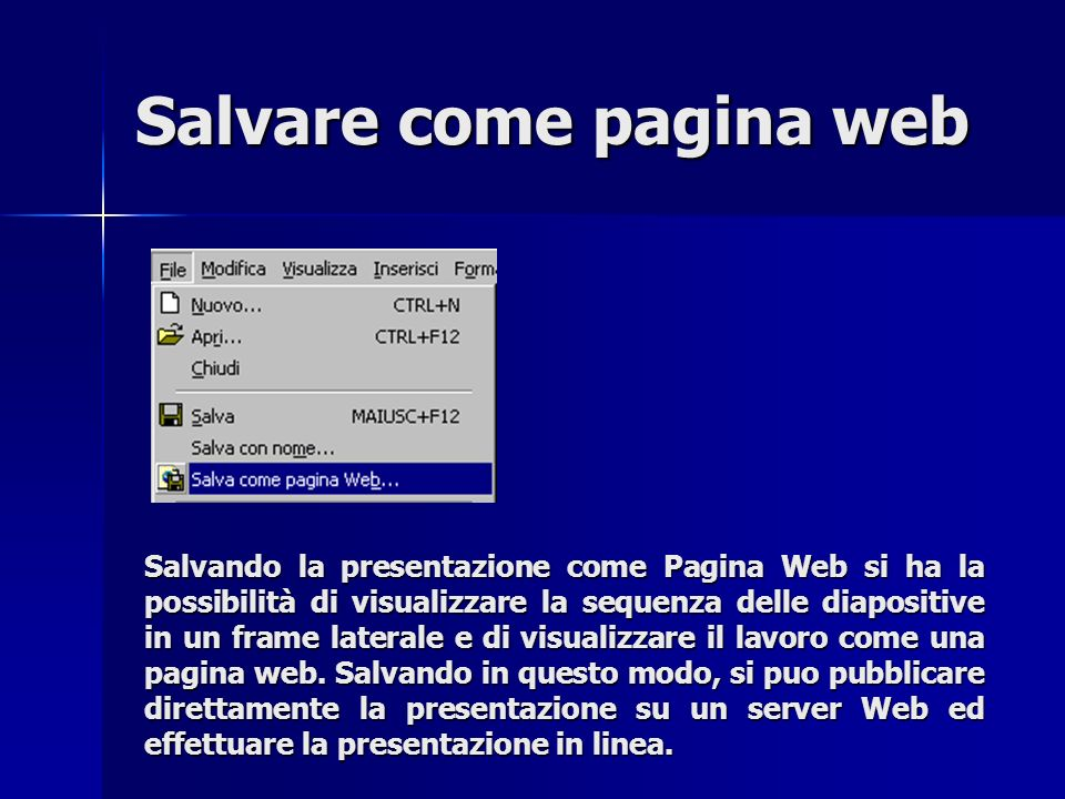 Salvare come pagina web Salvando la presentazione come Pagina Web si ha la possibilità di visualizzare la sequenza delle diapositive in un frame laterale e di visualizzare il lavoro come una pagina web.