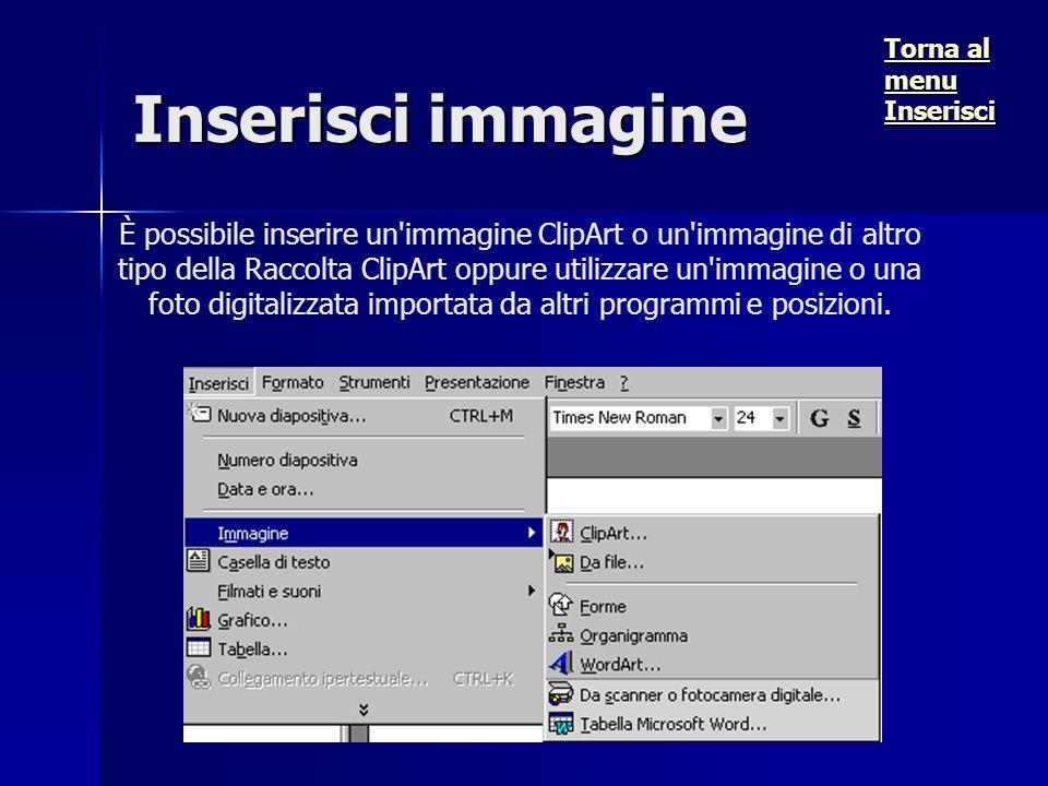 Inserisci immagine È possibile inserire un immagine ClipArt o un immagine di altro tipo della Raccolta ClipArt oppure utilizzare un immagine o una foto digitalizzata importata da altri programmi e posizioni.