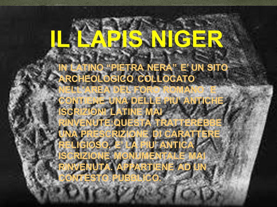 IL LAPIS NIGER IN LATINO PIETRA NERA E UN SITO ARCHEOLOGICO COLLOCATO NELLAREA DEL FORO ROMANO E CONTIENE UNA DELLE PIU ANTICHE ISCRIZIONI LATINE MAI