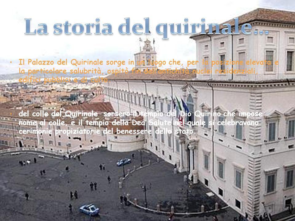 Il Palazzo del Quirinale sorge in un luogo che, per la posizione elevata e la particolare salubrità, ospitò fin dallantichità nuclei residenziali, edi